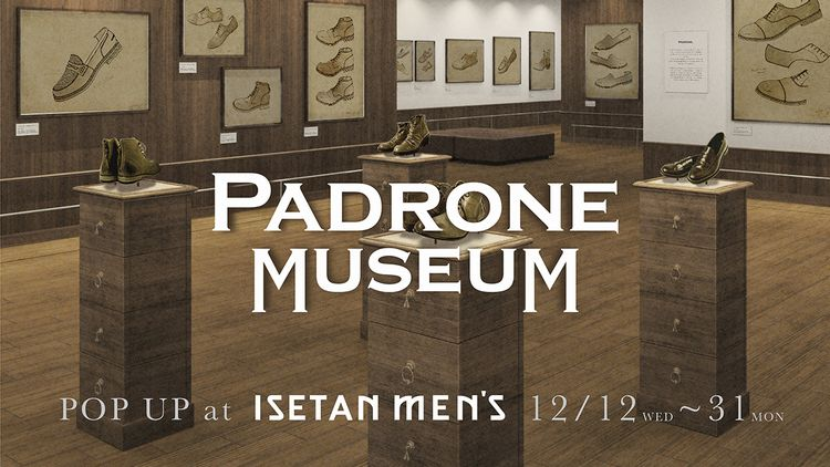 PADRONE MUSEUM POP Up at ISETAN  12/12(wed)-31(mon)